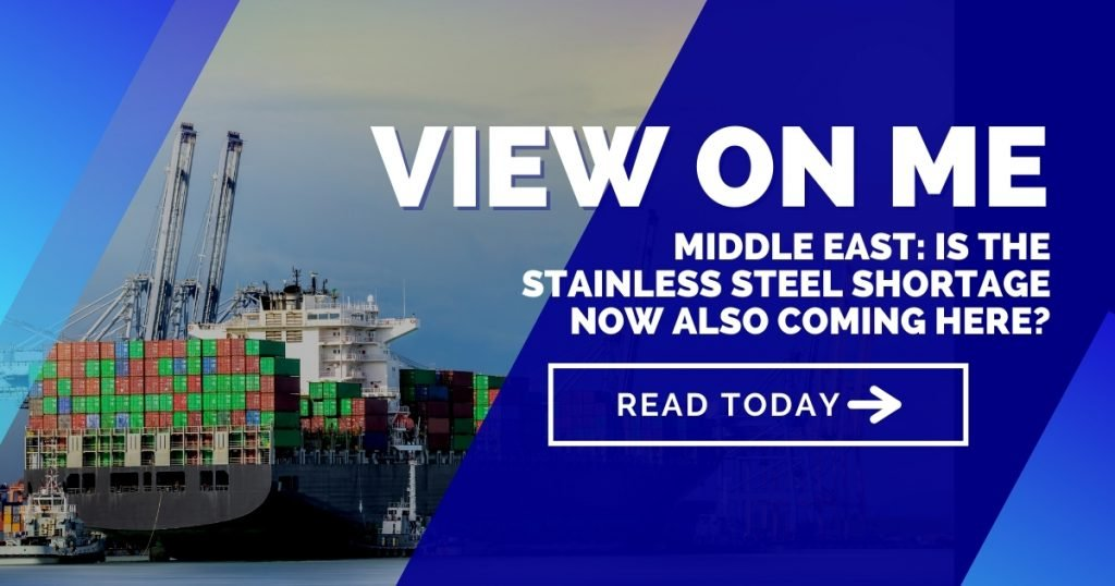Middle East: Is the stainless steel shortage now also coming here?