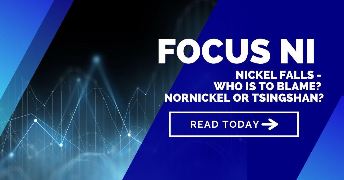 Nickel falls - Who is to blame? Nornickel or Tsingshan?