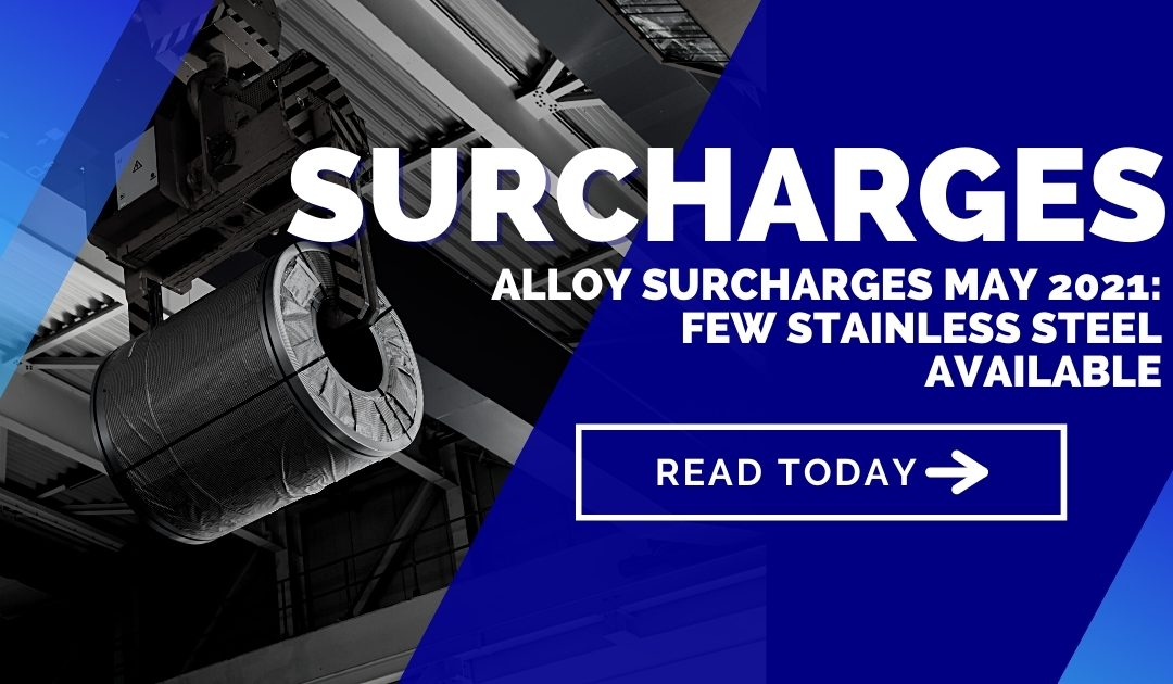 Alloy surcharges May 2021: Few stainless steel available