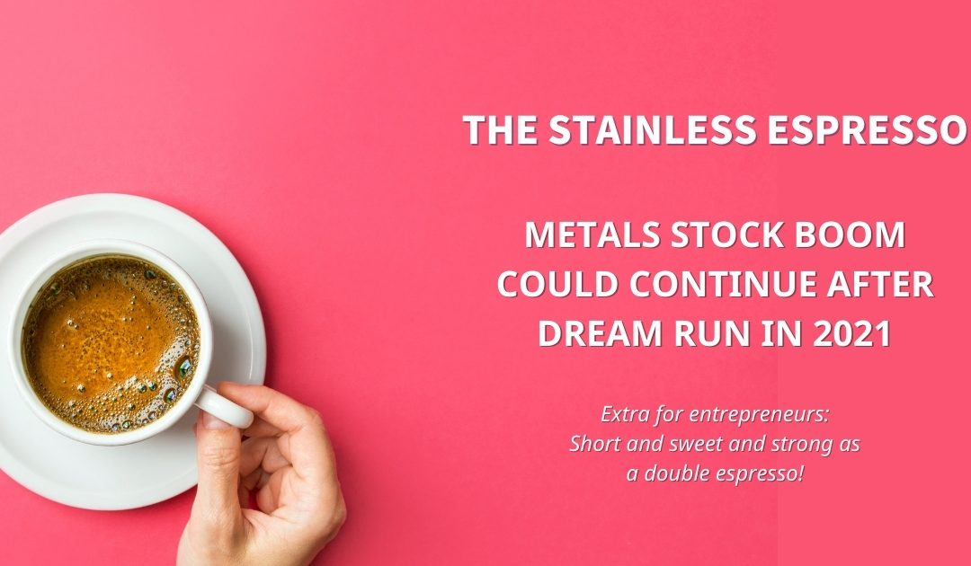 Stainless Espresso: Metal stocks boom could continue after dream run in 2021
