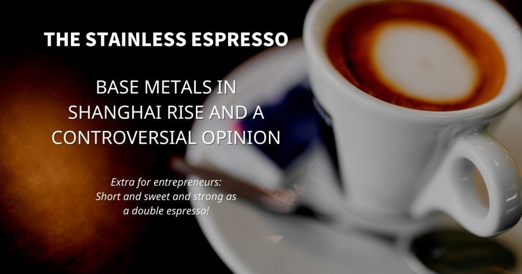 Stainless Espresso: Base metals in Shanghai rise and a controversial opinion