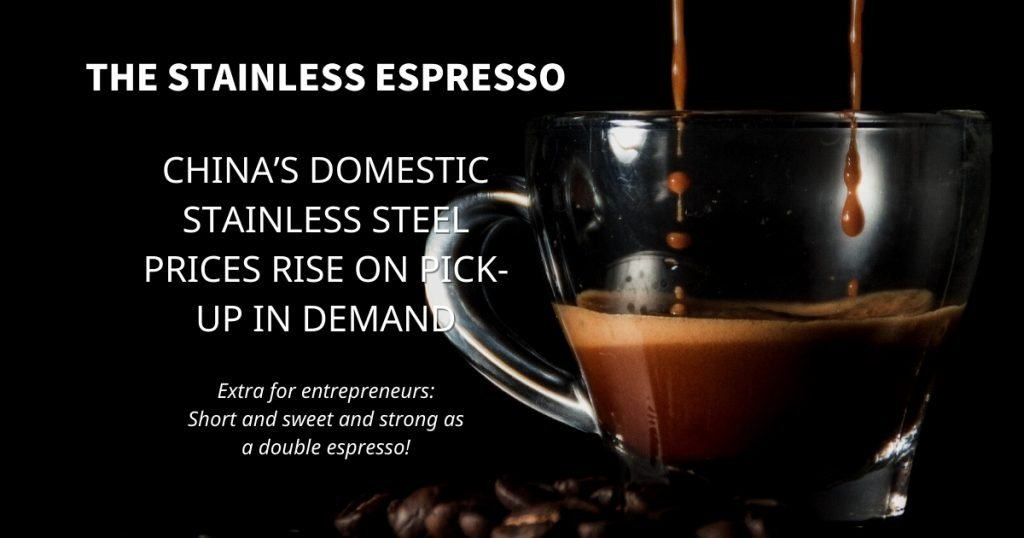 Stainless Espresso: China's Domestic Stainless Steel Prices Rise on Pick-up in Demand
