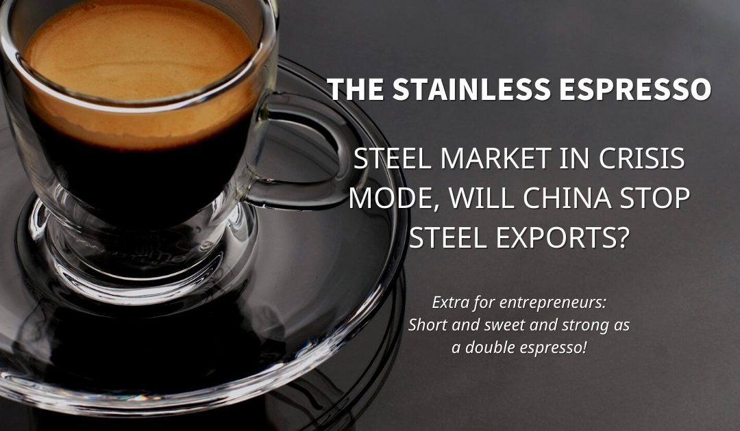 Stainless Espresso: Steel market in crisis mode, will China stop steel exports?