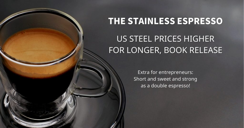 Stainless Espresso: US steel prices higher for longer, Book release