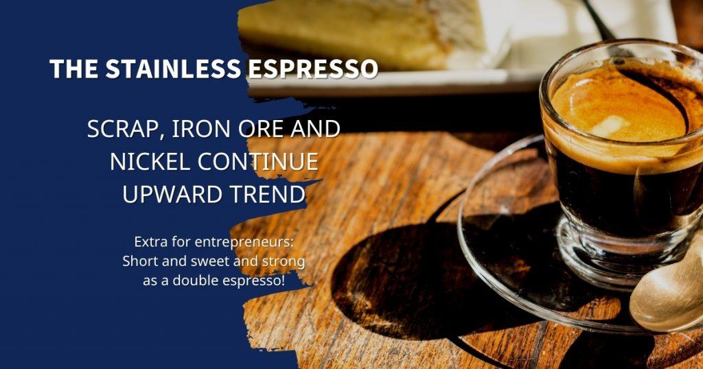 Stainless Espresso: Scrap, iron ore and nickel continue upward trend