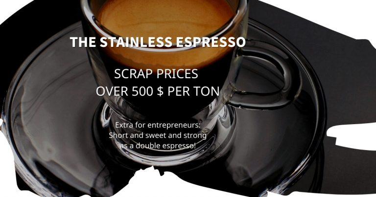 Stainless Espresso: Scrap prices over 500 $ per ton