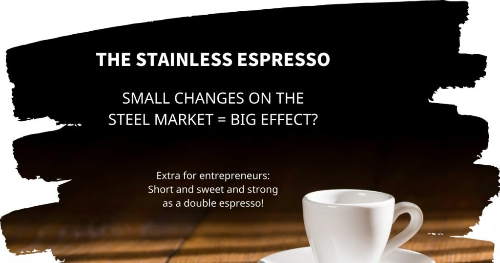 Stainless Espresso: Small changes on the steel market = big effect?