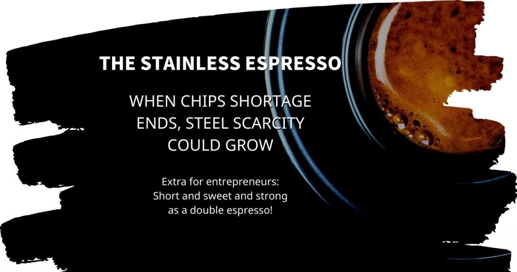 Stainless Espresso: When chips shortage ends, steel scarcity could grow