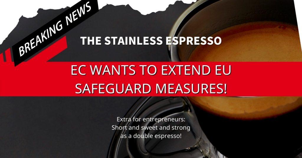 Breaking News: EC wants to extend EU Safeguard Measures!