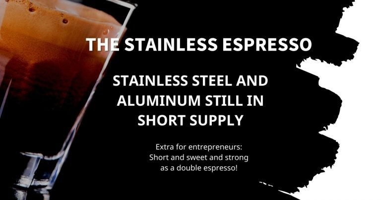 Stainless Espresso: Stainless steel and aluminum still in short supply