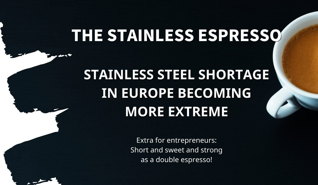 Stainless Espresso: Stainless steel shortage in Europe becoming more extreme