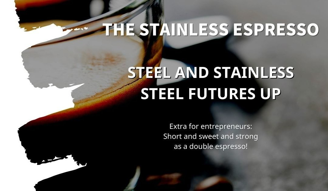 Stainless Espresso: Steel and stainless steel futures up