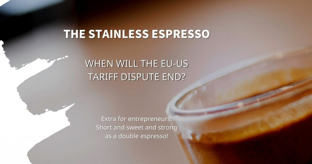 Stainless Espresso: When will the EU-US tariff dispute end?