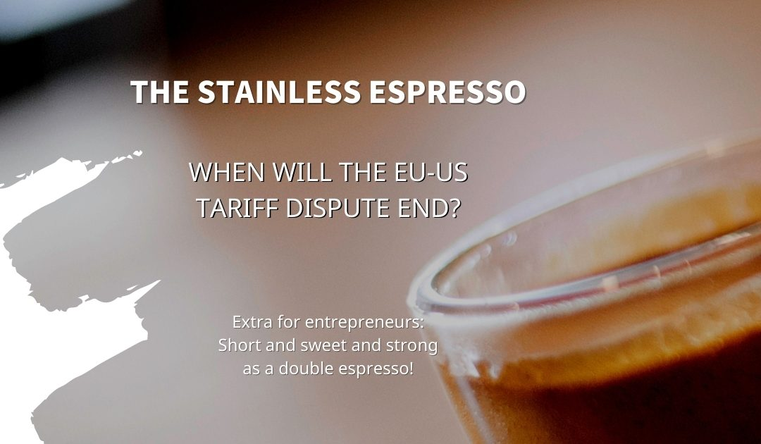 Stainless Espresso: When will the end of the EU-US tariff dispute really come?