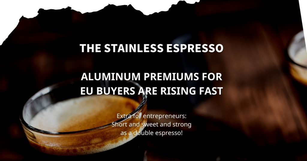 Stainless Espresso: Aluminum premiums for EU buyers are rising fast