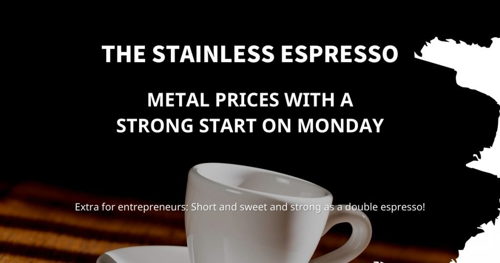 Stainless Espresso: Metal prices with a strong start on Monday
