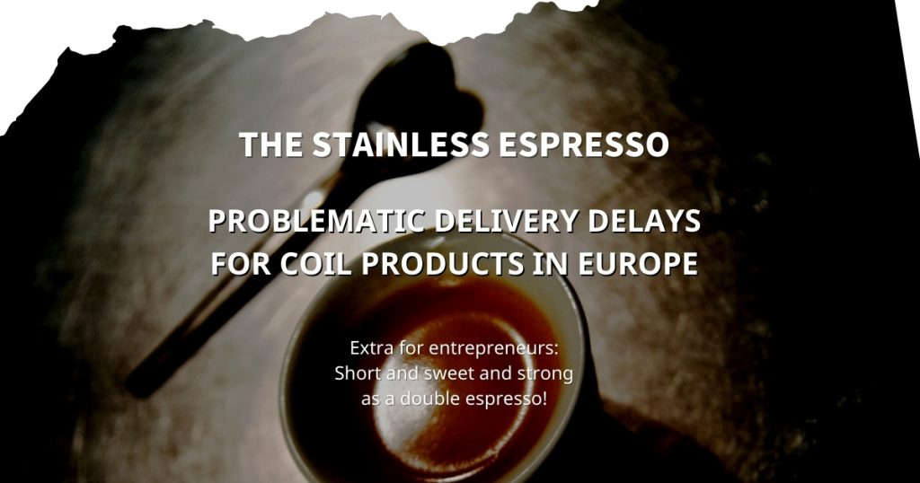 Stainless Espresso: Problematic delivery delays for coil products in Europe