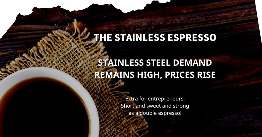 Stainless Espresso: Stainless steel demand remains high, prices rise