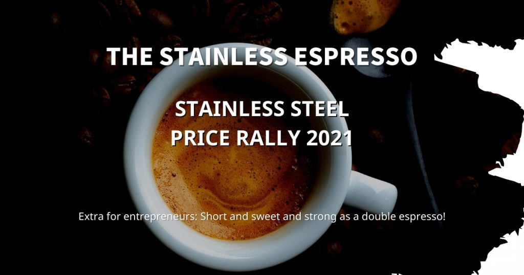 Stainless Espresso: Stainless Steel Price Rally 2021