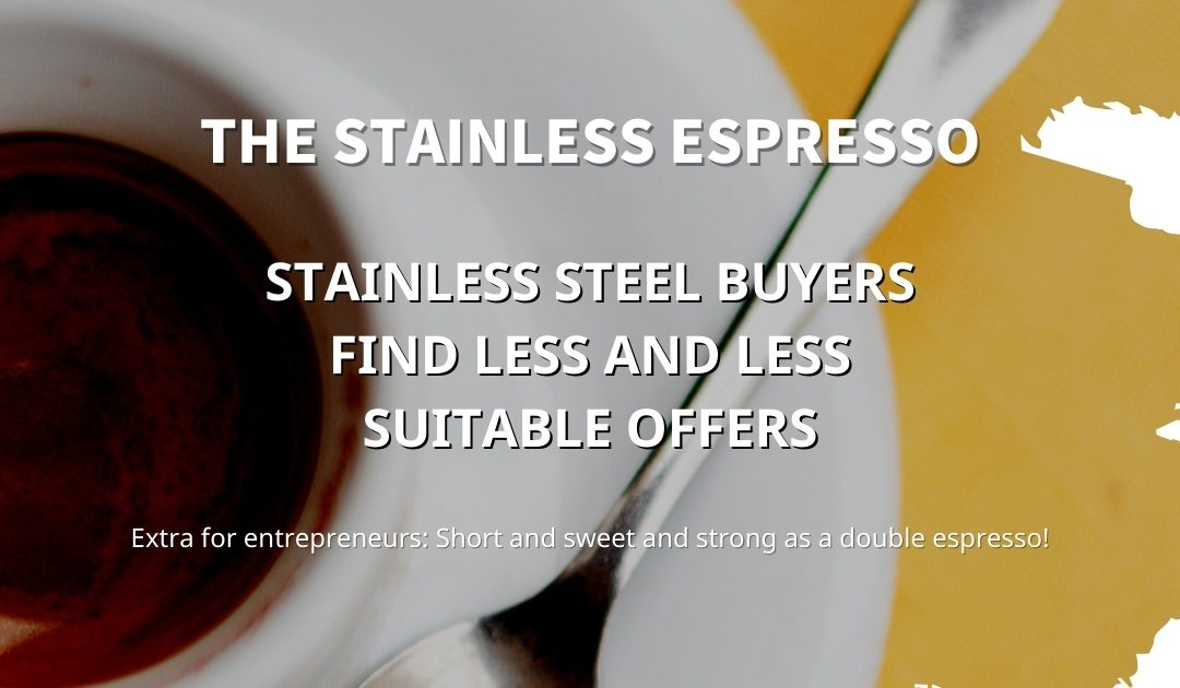 Stainless Espresso: Stainless steel buyers find less and less suitable offers
