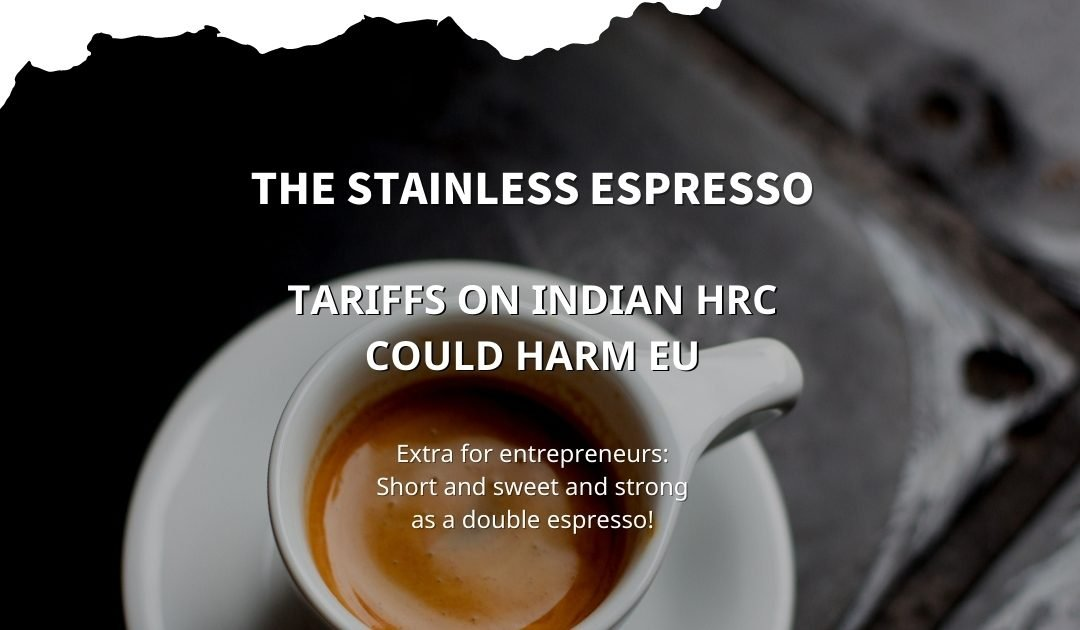 Stainless Espresso: Tariffs on Indian HRC (hot-rolled coil) could harm EU