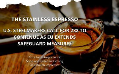 Stainless Espresso: U.S. steelmakers call for 232 to continue as EU extends safeguard measures