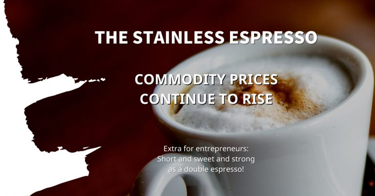 Stainless Espresso: Commodity prices continue to rise