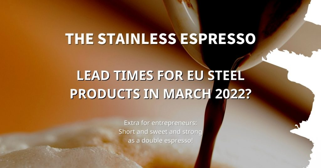Stainless Espresso: Lead times for EU steel products in March 2022?