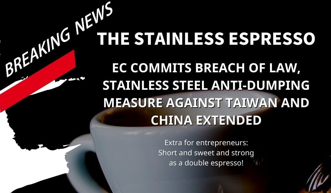 Breaking News: EC commits breach of law, stainless steel anti-dumping measure against Taiwan and China extended