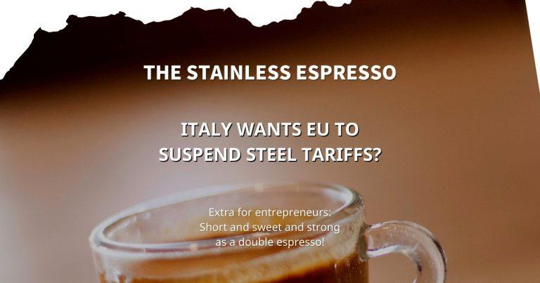 Stainless Espresso: Italy wants EU to suspend steel tariffs?