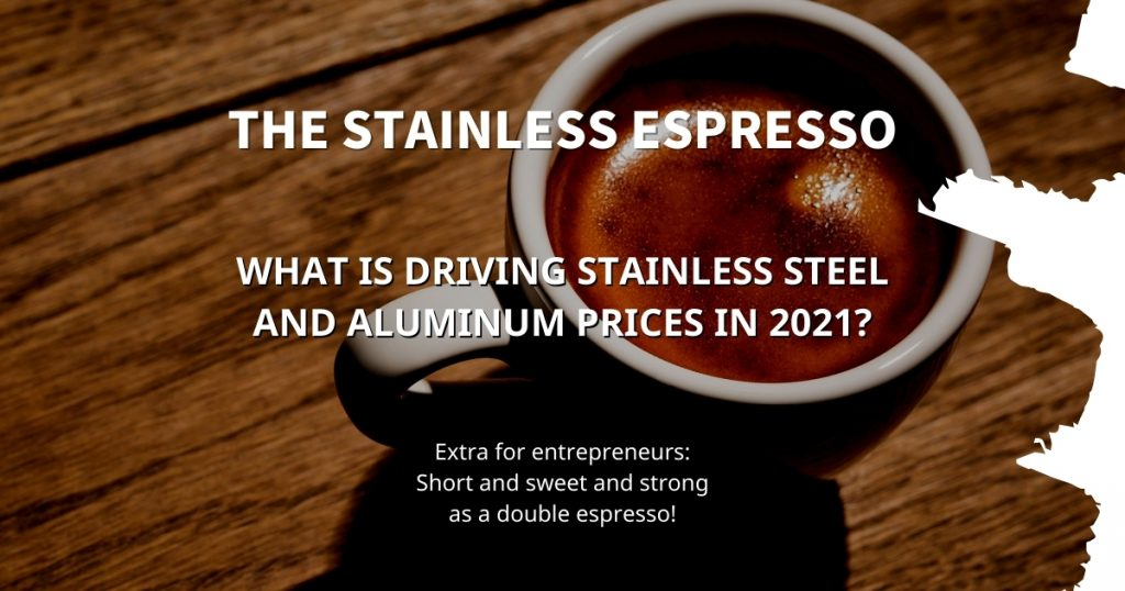 Stainless Espresso: What is driving stainless steel and aluminum prices in 2021?