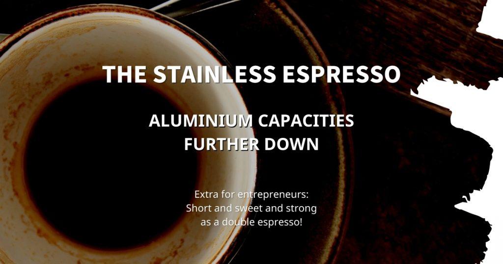 Stainless Espresso: Aluminium capacities further down