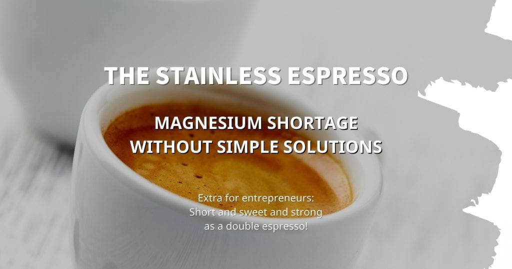 Stainless Espresso: Magnesium shortage without simple solutions