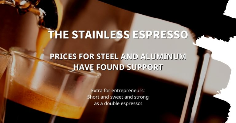 Stainless Espresso: Prices for steel and aluminum have found support
